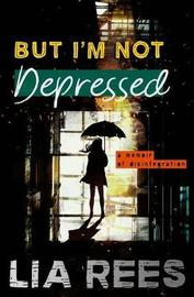 But I'm Not Depressed by Lia Rees image