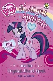 My Little Pony: Twilight Sparkle and the Crystal Heart Spell by G M Berrow