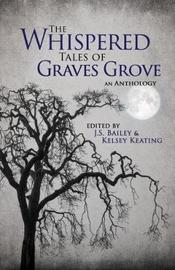The Whispered Tales of Graves Grove by J S Bailey