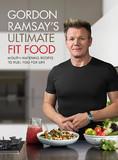 Gordon Ramsay Ultimate Fit Food by Gordon Ramsay