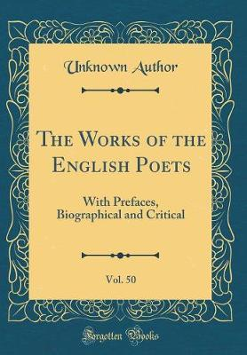The Works of the English Poets, Vol. 50 by Unknown Author