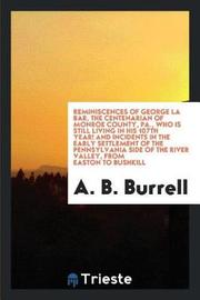 Reminiscences of George La Bar, the Centenarian of Monroe County, Pa., Who Is Still Living in His 107th Year! and Incidents in the Early Settlement of the Pennsylvania Side of the River Valley, from Easton to Bushkill by A B Burrell image