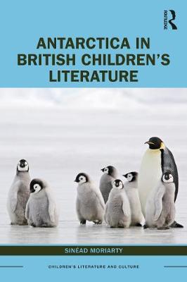 Antarctica in British Children's Literature by Sinead Moriarty