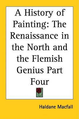 A History of Painting: The Renaissance in the North and the Flemish Genius Part Four by Haldane Macfall image