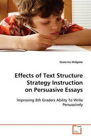 Effects of Text Structure Strategy Instruction on Persuasive Essays by Ekaterina Midgette