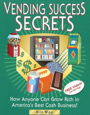 Vending Success Secrets by Bill Way