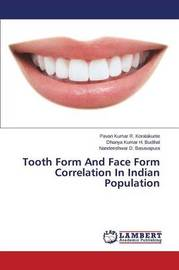 Tooth Form and Face Form Correlation in Indian Population by R Koralakunte Pavan Kumar