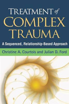 Treatment of Complex Trauma by Christine A. Courtois