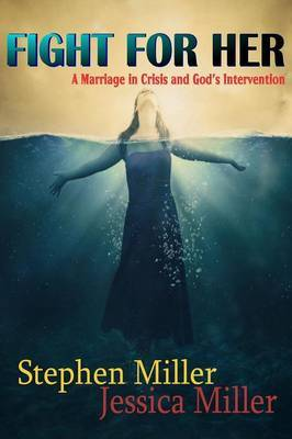 "Fight For Her! ""A Marriage in Crisis and God's Intervention"" by Stephen Miller image"