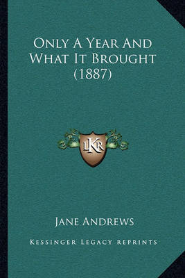 Only a Year and What It Brought (1887) by Jane Andrews