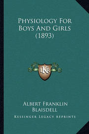 Physiology for Boys and Girls (1893) by Albert Franklin Blaisdell