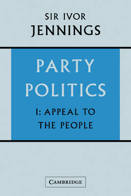 Party Politics: Volume 1, Appeal to the People: v. 1 by Ivor Jennings