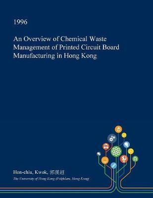 An Overview of Chemical Waste Management of Printed Circuit Board Manufacturing in Hong Kong by Hon-Chiu Kwok