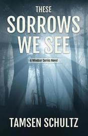 These Sorrows We See by Tamsen Schultz image