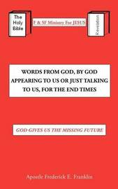 Words From God, By God Appearing To Us Or Just Talking To Us, For The End Times by Apostle Frederick E. Franklin