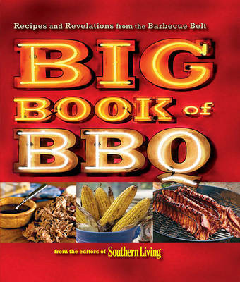 Big Book of BBQ: Recipes and Revelations from the Barbecue Belt by of,Southern,Living Editors