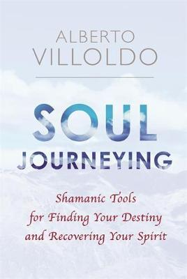 Soul Journeying by Alberto Villoldo