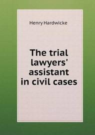 The Trial Lawyers' Assistant in Civil Cases by Henry Hardwicke image