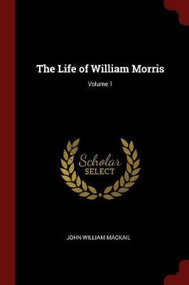 The Life of William Morris; Volume 1 by John William Mackail image