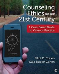 Counseling Ethics for the 21st Century by Elliot D. Cohen