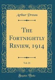 The Fortnightly Review, 1914, Vol. 21 (Classic Reprint) by Arthur Preuss image