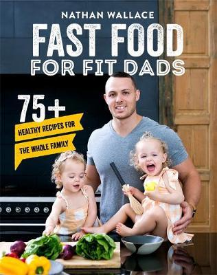 Fast Food for Fit Dads by Nathan Wallace image
