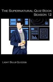 The Supernatural Quiz Book Season 12 by Light Bulb Quizzes