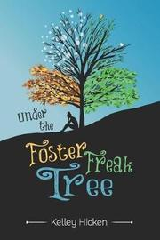 Under the Foster Freak Tree by Kelley Hicken