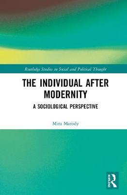 The Individual After Modernity by Mira Marody