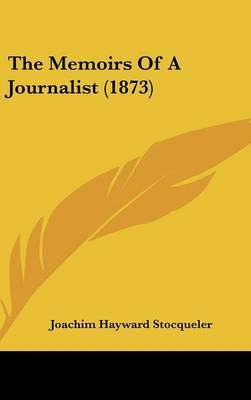 The Memoirs Of A Journalist (1873) by Joachim Hayward Stocqueler image