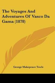 The Voyages and Adventures of Vasco Da Gama (1878) by George Makepeace Towle