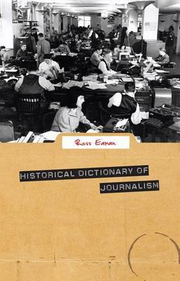 Historical Dictionary of Journalism by Ross Allan Eaman image