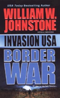 Invasion USA: Border War by William W. Johnston