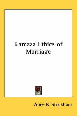 Karezza Ethics of Marriage by Alice B. Stockham