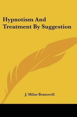 Hypnotism and Treatment by Suggestion by J. Milne Bramwell
