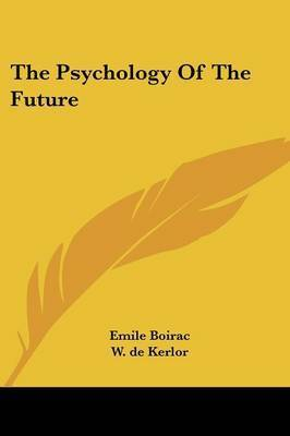 The Psychology of the Future by Emile Boirac