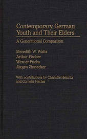 Contemporary German Youth and Their Elders by Meredith W. Watts
