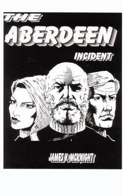 The Aberdeen Incident by James V. McKnight image