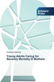 Young Adults Caring for Severely Mentally Ill Mothers by Deloney Courtney