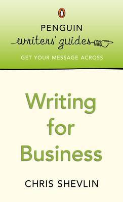 Penguin Writers' Guides: Writing for Business by Chris Shevlin