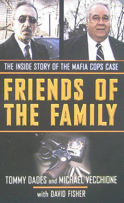 Friends of the Family: The Inside Story of the Mafia Cops Case by Tommy Dades image