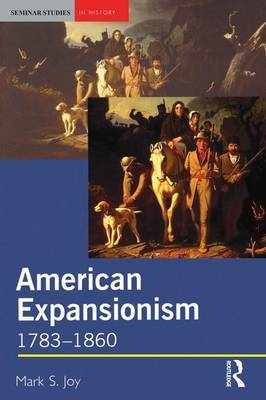 American Expansionism, 1783-1860 by Mark S. Joy image