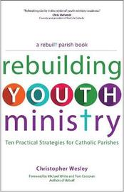 Rebuilding Youth Ministry by Christopher Wesley