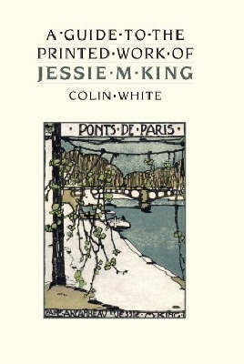 A Guide to the Printed Work of Jessie M. King by Colin White image