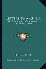 Letters to a Child: On the Subject of Maritime Discovery (1821) by Emily Taylor