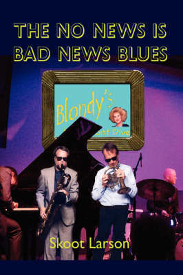 The No News Is Bad News Blues by Skoot Larson