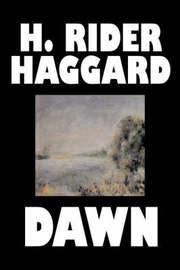 Dawn by H. Rider Haggard, Fiction, Fantasy, Historical, Fairy Tales, Folk Tales, Legends & Mythology by H.Rider Haggard image