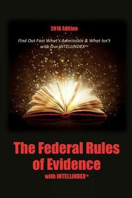 The Federal Rules of Evidence with Intellindex by Maurice F Baggiano
