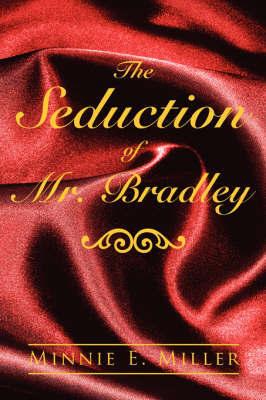 The Seduction of Mr. Bradley by Minnie, E. Miller