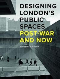 Designing London's Public Spaces by Susannah Hagan